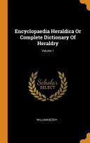Encyclopaedia Heraldica Or Complete Dictionary of Heraldry;