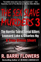 The Sex Slave Murders 3: The Horrific Tale of Serial Killers Leonard Lake & Charles Ng