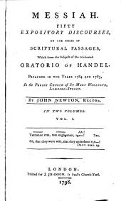 Messiah: Fifty Expository Discourses, on the Series of Scriptural Passages, which Form the Subject of the Celebrated Oratorio of Handel : Preached in the Years 1784 and 1785, in the Parish Church of St Mary Woolnoth, Lombard-Street, Volume 1
