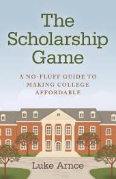 The Scholarship Game: A No-Fluff Guide To Making College Affordable