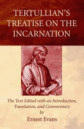 Tertullian's Treatise on the Incarnation: The Text Edited with an Introduction, Translation, and Commentary