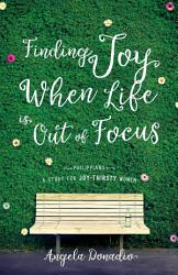 Finding Joy When Life Is Out Of Focus Book PDF