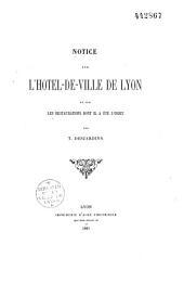Notice sur l'Hôtel de ville de Lyon et les restaurations dont il a été l'objet...