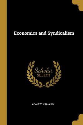 Economics and Syndicalism  Classic Reprint  PDF