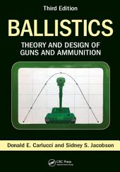 Ballistics: Theory and Design of Guns and Ammunition, Third Edition, Edition 3