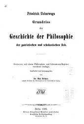 Friedrich Ueberwegs Grundriss der Geschichte der Philosophie: T .Die Mittlere oder die patristische und scholastische Zeit