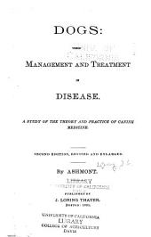 Dogs: Their Management and Treatment in Disease. A Study of the Theory and Practice of Canine Medicine