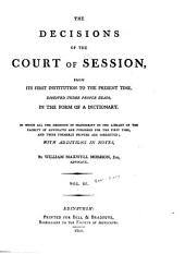 The decisions of the Court of Session: from its first institution to the present time : digested under proper heads, in the form of a dictionary, Volume 3
