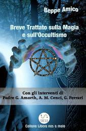 Breve Trattato sulla Magia e sull'Occultismo - Con il contributo di esperti, studiosi, religiosi, demonologi come Padre Gabriele Amorth, Anna Maria Cenci, Giuseppe Ferrari