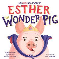 The True Adventures Of Esther The Wonder Pig Book PDF