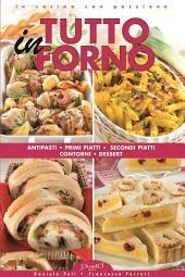 Tutto in Forno: Antipasti, primi piatti, secondi piatti, contorni, dessert