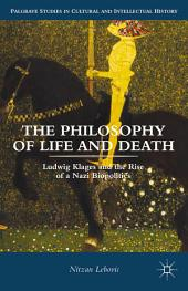 The Philosophy of Life and Death: Ludwig Klages and the Rise of a Nazi Biopolitics