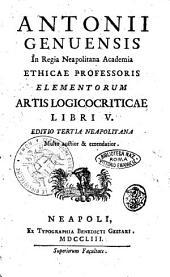 Antonii Genuensis ... Elementorum artis logicocriticae libri 5