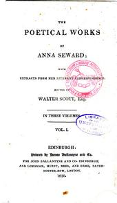 The Poetical Works of Anna Seward: With Extracts from Her Literary Correspondence, Volumes 1-3