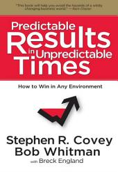 Predictable Results in Unpredictable Times: How To Win In Any Environment