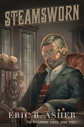 Steamsworn: Steamborn, Book 3