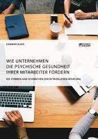 Wie Unternehmen die psychische Gesundheit ihrer Mitarbeiter f  rdern  Die St  rken und Schw  chen der betrieblichen Beratung PDF