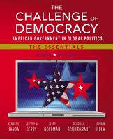The Challenge of Democracy  American Government in Global Politics  The Essentials PDF