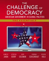 The Challenge of Democracy: American Government in Global Politics, The Essentials: Edition 9