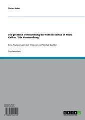 """Die groteske Verwandlung der Familie Samsa in Franz Kafkas """"Die Verwandlung"""": Eine Analyse nach den Theorien von Michail Bachtin"""