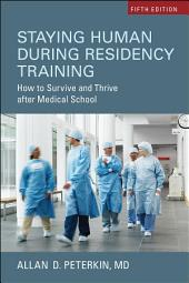Staying Human During Residency Training: How to Survive and Thrive after Medical School, Fifth Edition