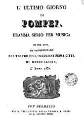 L' Ultimo giorno di Pompei: drama serio per musica in due atti, da rappresentarsi nell teatro dell' eccelentissima cittá di Barcellona, l'anno 1831