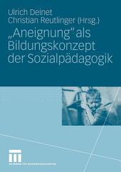 """""""Aneignung"""" als Bildungskonzept der Sozialpädagogik: Beiträge zur Pädagogik des Kindes- und Jugendalters in Zeiten entgrenzter Lernorte"""
