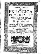 Assertiones, quas ex logica, physica et metaphysica collectas