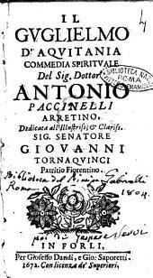 Il Guglielmo d'Aquitania commedia spirituale del sig. dottor Antonio Paccinelli arretino. Dedicata all'illustriss. & clariss. sig. senatore Giouanni Tornaquinci ..