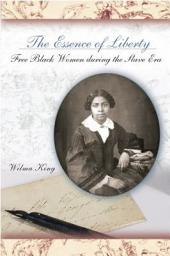 The Essence of Liberty: Free Black Women During the Slave Era
