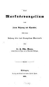 Das Markusevangelium: nach seinem Ursprung und Charakter, nebst einem Anhang über das Evangelium Marcion's