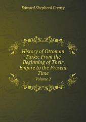 History of the Ottoman Turks: From the Beginning of Their Empire to the Present Time