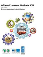 African Economic Outlook 2017 Entrepreneurship and Industrialisation: Entrepreneurship and Industrialisation