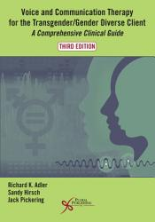 Voice And Communication Therapy For The Transgender Gender Diverse Client Book PDF