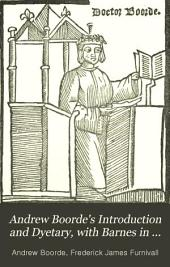 The Fyrst Boke of the Introduction of Knowledge Made by Andrew Borde, of Physycke Doctor: A Compendyous Regyment; Or, A Dyetary of Helth Made in Mountpyllier