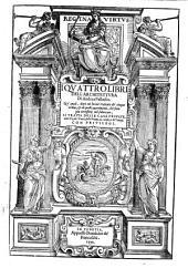 I quattro libri dell'architettura di Andrea Palladio. Ne' quali, dopo un breue trattato de' cinque ordini, & di quelli auertimenti, che sono piu necessarij nel fabricare; si tratta delle case priuate, delle vie, de i ponti, delle piazze, de i xisti, e de' tempij