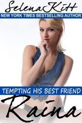 Raina (Steamy, Barely Legal, Taboo Romance, Erotic Sex Stories): Tempting His Best Friend