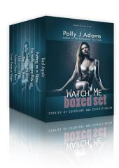 Watch Me: Stories of Cuckoldry and Exhibitionism: (Erotica Boxed Set - voyeurism, hot wives, public sex, stranger sex)