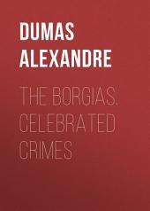 The Borgias. Celebrated Crimes