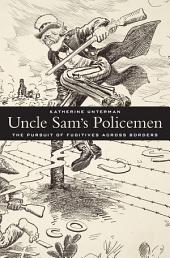 Uncle Sam's Policemen: The Pursuit of Fugitives across Borders