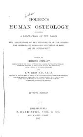 Holden's Human Osteology: Comprising a Description of the Bones with Delineations of the Attachments of the Muscles, the General and Microscopic Structure of Bone and Its Development
