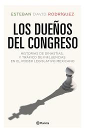 Los dueños del congreso: Historias de dinastías y tráfico de influencias en el poder lesgilativo mexicano