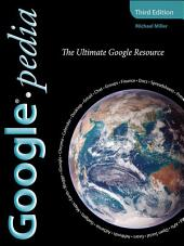 Googlepedia: The Ultimate Google Resource, Edition 3