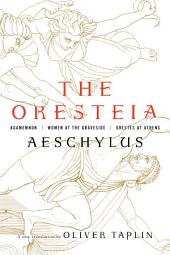 The Oresteia: Agamemnon, Women at the Graveside, Orestes in Athens