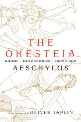 The Oresteia Agamemnon Women At The Graveside Orestes In Athens PDF