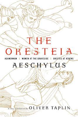 The Oresteia  Agamemnon  Women at the Graveside  Orestes in Athens
