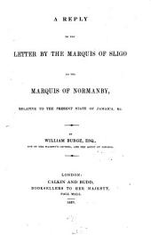 A Reply to the Letter by the Marquis of Sligo to the Marquis of Normanby: Relative to the Present State of Jamaica
