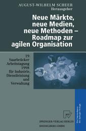 Neue Märkte, neue Medien, neue Methoden — Roadmap zur agilen Organisation: 19. Saarbrücker Arbeitstagung für Industrie, Dienstleistung und Verwaltung 5.–7. Oktober 1998 Universität des Saarlandes, Saarbrücken