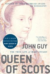 Queen of Scots: The True Life of Mary Stuart