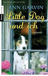 Little Dog und ich: Roman